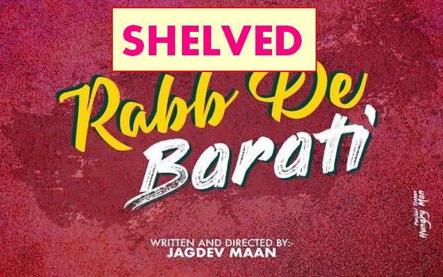 Its Confirmed! Punjabi Film Rabb De Baraati Has Been Shelved